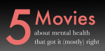5 Movies About Mental Health That Got It (Mostly)Right